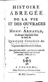 Histoire abrégée de la vie et des ouvrages de Mons. Arnauld, augmentée dans cette nouvelle édition