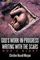 God s Work in Progress Writing with the Scars PDF