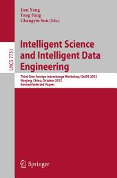 Intelligent Science and Intelligent Data Engineering: Third Sino-foreign-interchange Workshop, IScIDE 2012, Nanjing, China, October 15-17, 2012, Revised Selected Papers