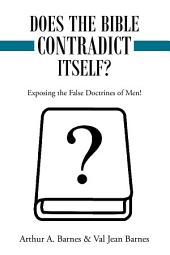 Does the Bible Contradict Itself?: Exposing the False Doctrines of Men!