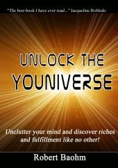 Unlock the Youniverse: Unclutter your mind and discover riches and fulfilment like no other!