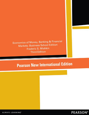 The Economics of Money  Banking and Financial Markets  Pearson New International Edition