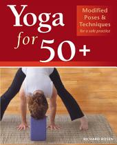 Yoga for 50+: Modified Poses and Techniques for a Safe Practice