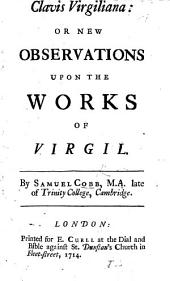 Clavis Virgiliana: or New observations upon the works of Virgil