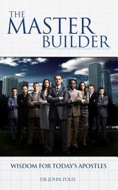 The Master Builder: Wisdom for Today's Apostles