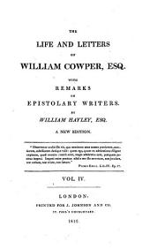 The Life and Letters of William Cowper, Esq: With Remarks on Epistolary Writers, Volume 4