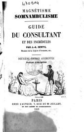 Magnétisme, somnambulisme Guide du consultant et des incrédules par J.-A. Gentil, membre de la Lègion d'honneur, etc