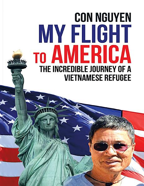 My Flight to America: The Incredible Journey of a Vietnamese Refugee