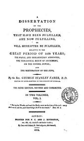 A dissertation on the prophecies, that have been fulfilled, are now fulfilling, or will hereafter be fulfilled: Volume 1