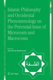Islamic Philosophy and Occidental Phenomenology on the Perennial Issue of Microcosm and Macrocosm