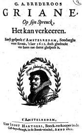 G. A. Brederoos Griane,: op sijn spreuck: Het kan verkeeren. Eerst gespeelt t'Amstelredam, sondaeghs voor kermis, 't iaer 1612, doch ghedruckt vier iaren nae dattet ghespeelt is, Volume 1