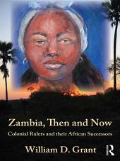 Zambia Then And Now: Colonial Rulers and their African Successors