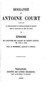 Biographie d'Antoine Court, ou, Épisode de l'histoire des églises du désert Cévenol de 1713 à 1760