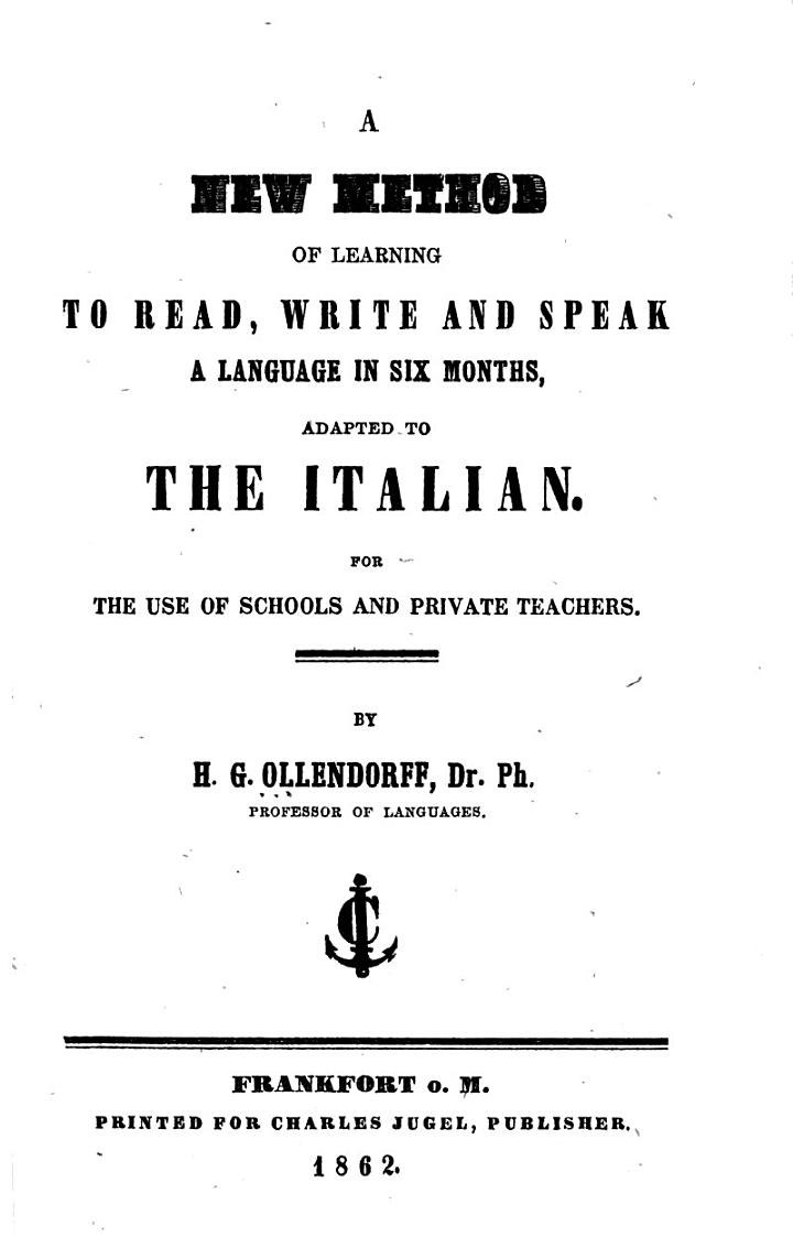A New Method of Learning to Read, Write and Speak a Language in Six Months, Adapted to the Italian ...