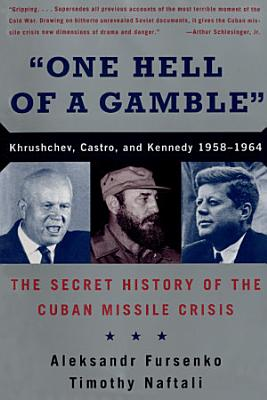 One Hell of a Gamble   Khrushchev  Castro  and Kennedy  1958 1964