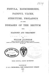 Fistula, Hæmorrhoids, Painful Ulcer, Stricture, Prolapsus and Other Diseases of the Rectum: Their Diagnosis and Treatment