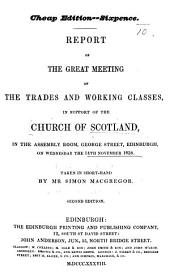 Report of the great Meeting of the Trades and Working Classes in support of the Church of Scotland ... Taken in short-hand by Mr. S. Macgregor. Second edition