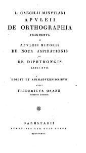De orthographia fragmenta et Apuleji Minoris de nota aspirationis et de diphthongis libri duo. Edidit et animadversionibus auxit Fridericus Osann