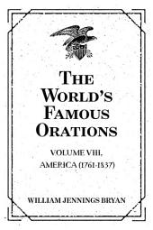The World's Famous Orations: Volume VIII, America (1761-1837)