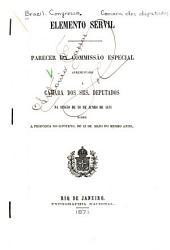 Elemento servil: Parecer da Commissão Especial apresentado á Camara dos Srs. Deputados na sessão de 30 de junho de 1871 sobre a proposta do Governo, de 12 de maio de mesmo anno