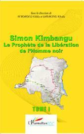 Simon Kimbangu Le Prophète de la Libération de l'Homme noir: Volume1