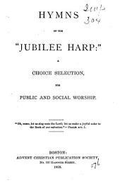 Hymns of the Jubilee Harp: A Choice Selection for Public and Social Worship
