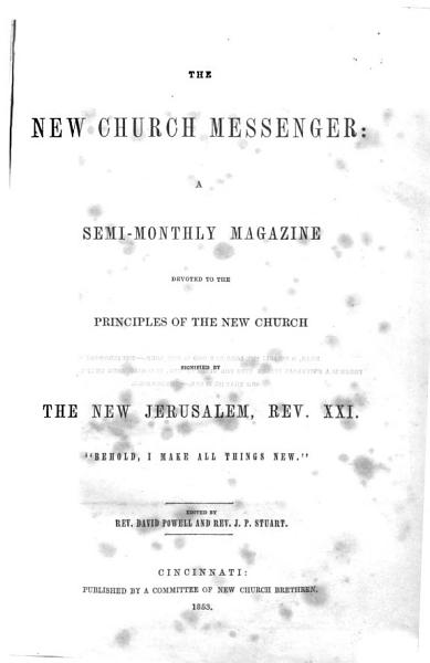 The New Church Messenger: a Semi-monthly Magazine Devoted to the Principles of the New Church, Etc. Vol. 1. No. 1-24. 1 Feb. 1853-16 Feb. 1854