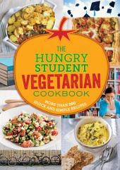 The Hungry Student Vegetarian Cookbook: More Than 200 Quick and Simple Recipes