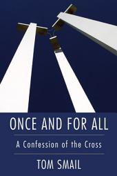 Once and for All: A Confession of the Cross