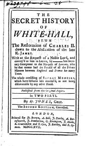 The Secret History of White-hall, from the Restoration of Charles II Down to the Abdication of the Late K. James: Volume 1