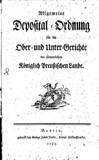 Allgemeine Deposital Ordnung f  r die Ober  und Untergerichte der s  mmtlichen K  niglich Preu  ischen Lande PDF