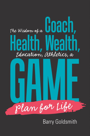 The Wisdom of a Coach  Health  Wealth  Education  Athletics  a Game Plan for Life