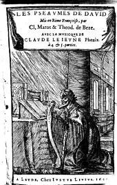 Les pseaumes de David mis en musique à quatre et cinq parties par Claude Le Jeune... et rime françoise de Cl. Marot et Theod. de Beze