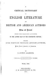 A Critical Dictionary of English Literature: And British and American Authors, Living and Deceased, from the Earliest Accounts to the Middle of the Nineteenth Century. Containing Thirty Thousand Biographies and Literary Notices, with Forty Indexes of Subjects, Volume 3