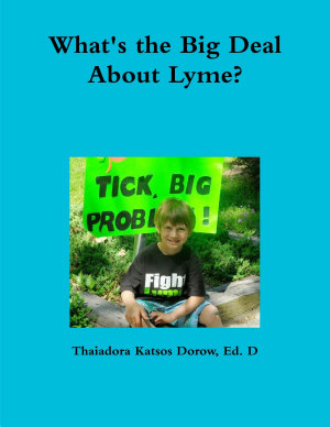 What s the Big Deal About Lyme  Understanding the Complexities of Lyme Disease in Adults and Children  a Handbook for Families