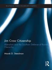 Jim Crow Citizenship: Liberalism and the Southern Defense of Racial Hierarchy