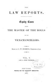The Law Reports [of the Incorporated Council of Law Reporting]: Equity Cases, Including Bankruptcy Cases, Before the Master of the Rolls, the Vice-chancellors, and the Chief Judge in Bankruptcy, Volume 5
