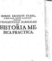 Georgii Ernesti Stahl ... Propempticon Inavgvrale De Historia Medica Practica