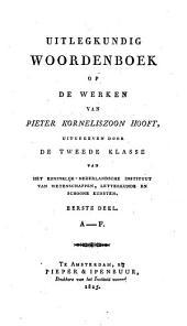 Uitlegkundig woordenboek op de werken van Pieter Korneliszoon Hooft, uitgegeven door de tweede klasse van het Koninklijk-Nederlandsche instituut van wetenschappen, letterkunde en schoone kunsten: A-F
