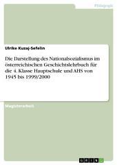 Die Darstellung des Nationalsozialismus im österreichischen Geschichtslehrbuch für die 4. Klasse Hauptschule und AHS von 1945 bis 1999/2000
