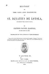 History of the Life and Institute of St. Ignatius de Loyola: Founder of the Society of Jesus, Volume 2