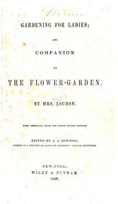 Gardening for Ladies; and Companion to the Flower-garden