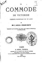 La commode de Victorine comedie-vaudeville en un acte de MM. E. Labiche et Edouard Martin