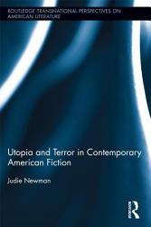 Utopia And Terror In Contemporary American Fiction Book PDF