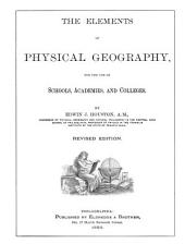 The Elements of Physical Geography: For the Use of Schools, Academies, and Colleges