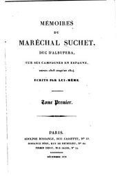 Mémoires du maréchal Suchet: duc d'Albufera, sur ses campagnes en Espagne, depuis 1808 jusqu'en 1814, Volumes1à2