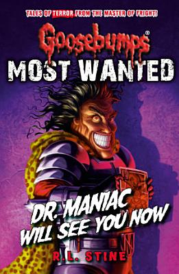 Goosebumps  Most Wanted  Dr  Maniac Will See You Now
