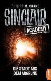 Sinclair Academy - 03: Die Stadt aus dem Abgrund