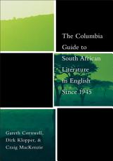 The Columbia Guide to South African Literature in English Since 1945 PDF
