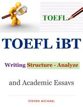 TOEFL iBT Writing Structure, Analyze and Academic Essays Collection